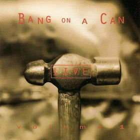 Bang on a can (Vol 1)